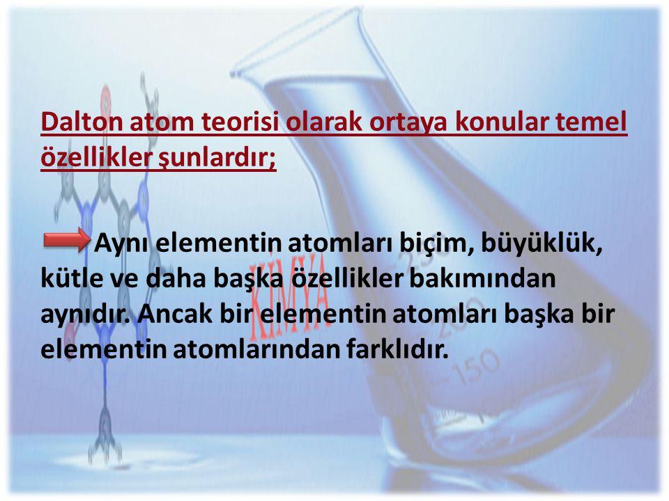 Dalton atom teorisi olarak ortaya konular temel özellikler şunlardır;