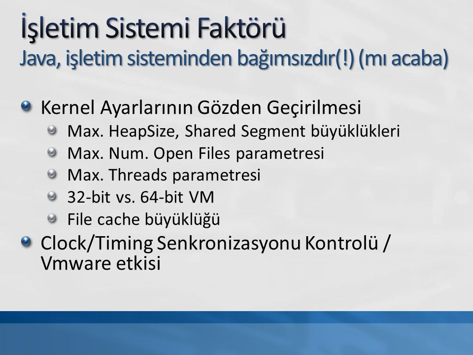 4/7/2017 7:57 PM İşletim Sistemi Faktörü Java, işletim sisteminden bağımsızdır(!) (mı acaba) Kernel Ayarlarının Gözden Geçirilmesi.