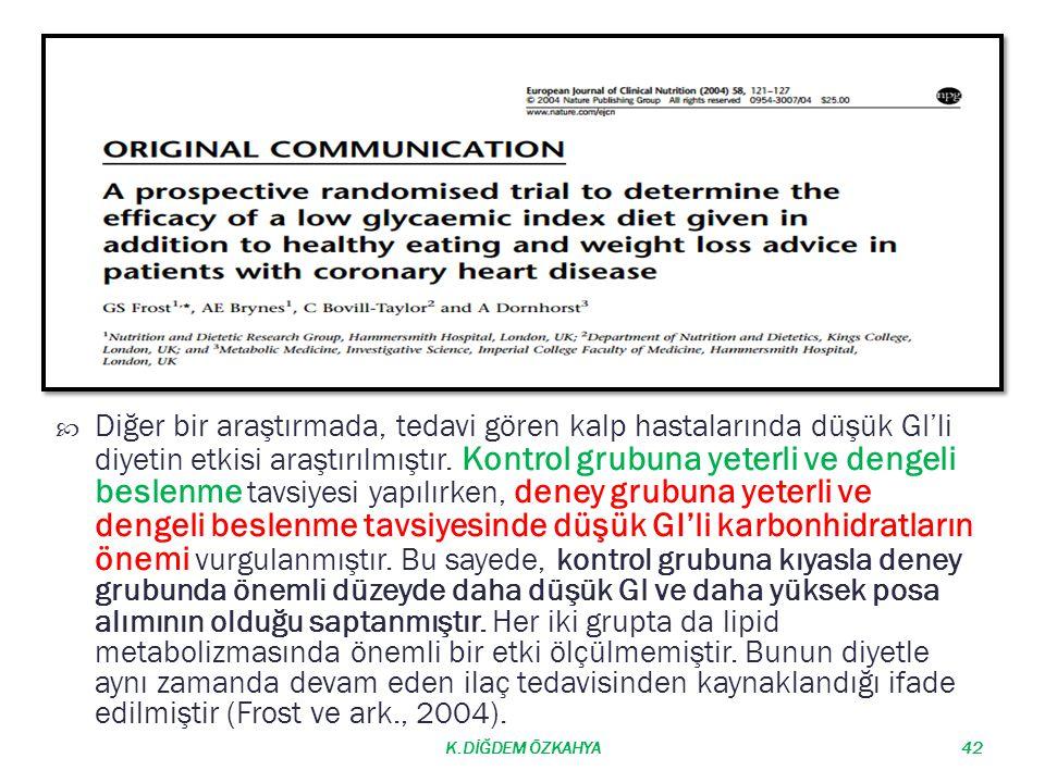 Diğer bir araştırmada, tedavi gören kalp hastalarında düşük GI'li diyetin etkisi araştırılmıştır. Kontrol grubuna yeterli ve dengeli beslenme tavsiyesi yapılırken, deney grubuna yeterli ve dengeli beslenme tavsiyesinde düşük GI'li karbonhidratların önemi vurgulanmıştır. Bu sayede, kontrol grubuna kıyasla deney grubunda önemli düzeyde daha düşük GI ve daha yüksek posa alımının olduğu saptanmıştır. Her iki grupta da lipid metabolizmasında önemli bir etki ölçülmemiştir. Bunun diyetle aynı zamanda devam eden ilaç tedavisinden kaynaklandığı ifade edilmiştir (Frost ve ark., 2004).