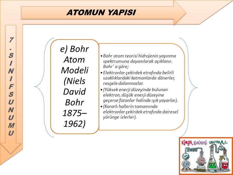 e) Bohr Atom Modeli (Niels David Bohr 1875–1962)