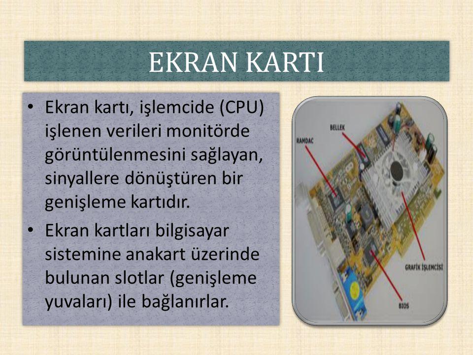EKRAN KARTI Ekran kartı, işlemcide (CPU) işlenen verileri monitörde görüntülenmesini sağlayan, sinyallere dönüştüren bir genişleme kartıdır.