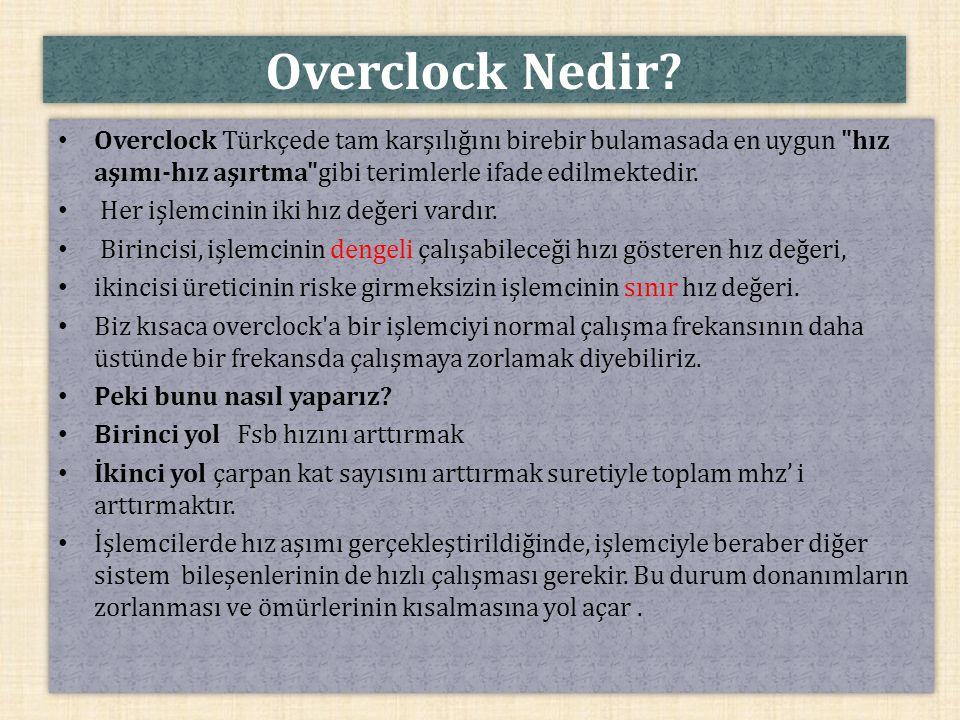 Overclock Nedir Overclock Türkçede tam karşılığını birebir bulamasada en uygun hız aşımı-hız aşırtma gibi terimlerle ifade edilmektedir.