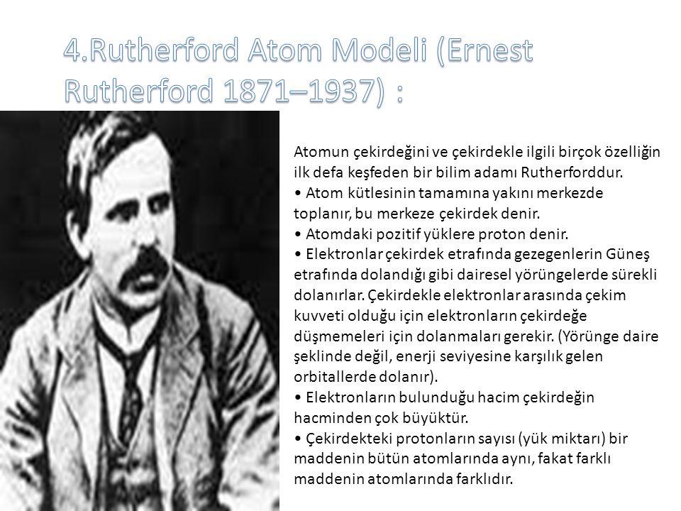 4.Rutherford Atom Modeli (Ernest Rutherford 1871–1937) :