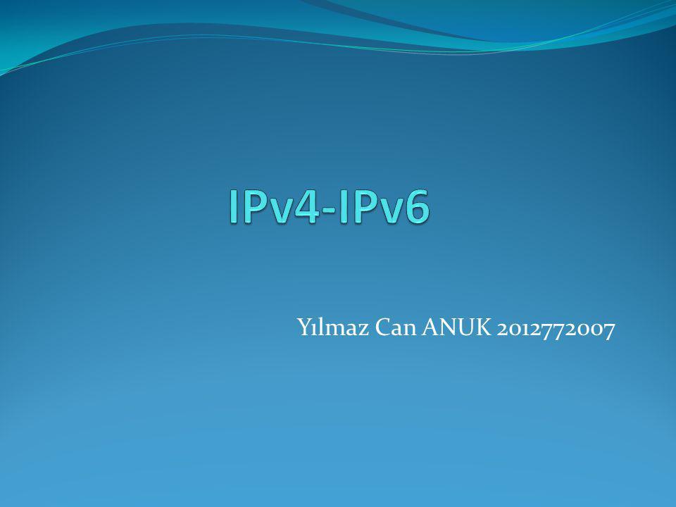 IPv4-IPv6 Yılmaz Can ANUK 2012772007