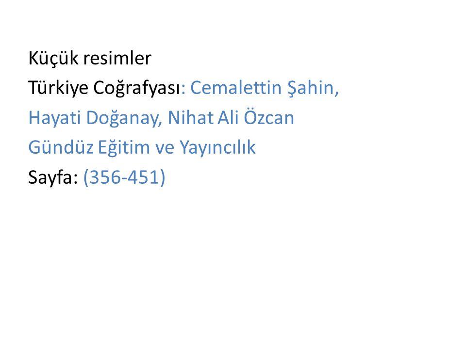 Küçük resimler Türkiye Coğrafyası: Cemalettin Şahin, Hayati Doğanay, Nihat Ali Özcan Gündüz Eğitim ve Yayıncılık Sayfa: (356-451)