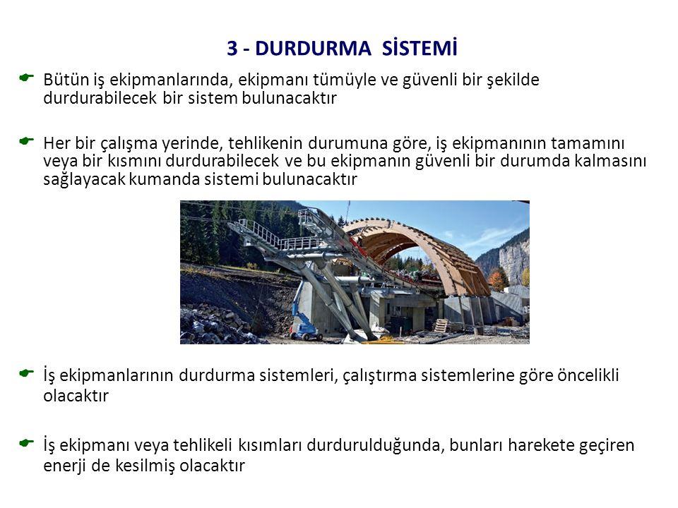3 - DURDURMA SİSTEMİ Bütün iş ekipmanlarında, ekipmanı tümüyle ve güvenli bir şekilde durdurabilecek bir sistem bulunacaktır.