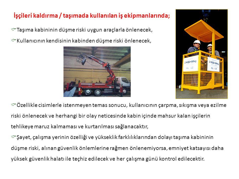 İşçileri kaldırma / taşımada kullanılan iş ekipmanlarında;