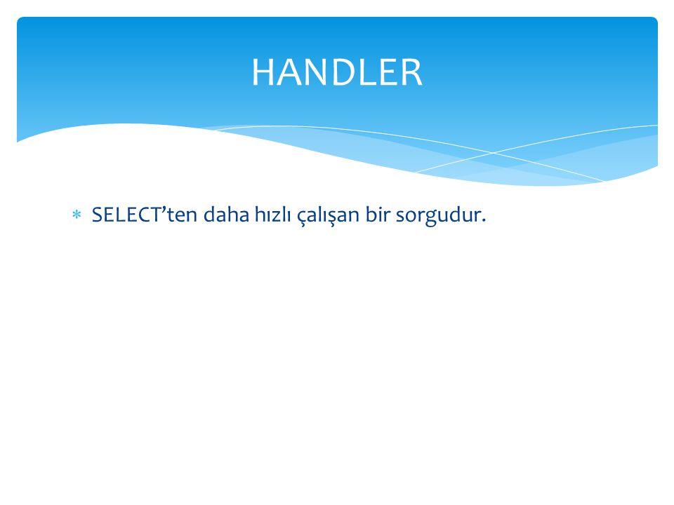 HANDLER SELECT'ten daha hızlı çalışan bir sorgudur.