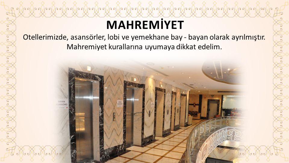 MAHREMİYET Otellerimizde, asansörler, lobi ve yemekhane bay - bayan olarak ayrılmıştır.