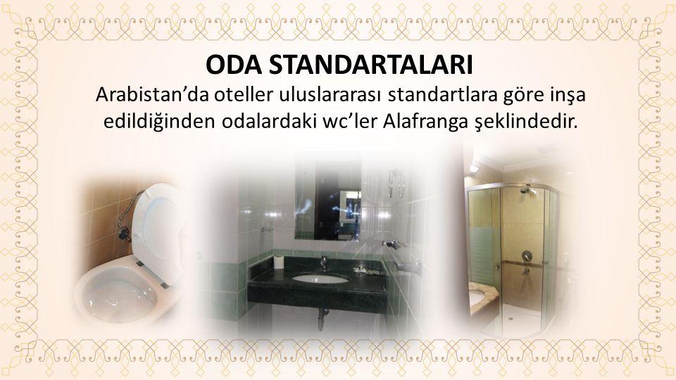 ODA STANDARTALARI Arabistan'da oteller uluslararası standartlara göre inşa edildiğinden odalardaki wc'ler Alafranga şeklindedir.