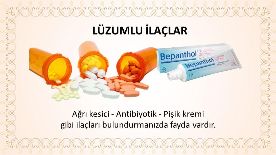 LÜZUMLU İLAÇLAR Ağrı kesici - Antibiyotik - Pişik kremi