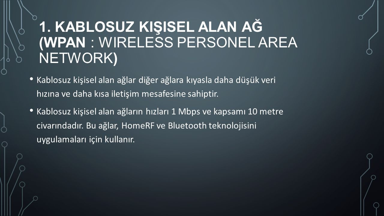 1. Kablosuz Kişisel Alan Ağ (WPAN : Wireless Personel Area Network)