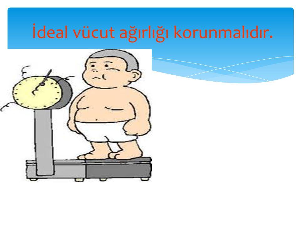 İdeal vücut ağırlığı korunmalıdır.