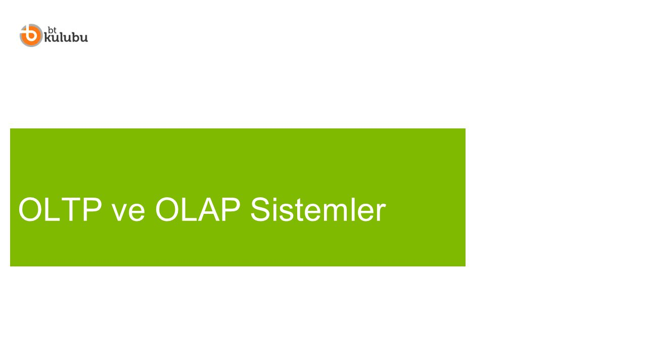 OLTP ve OLAP Sistemler 4/7/2017 7:59 PM
