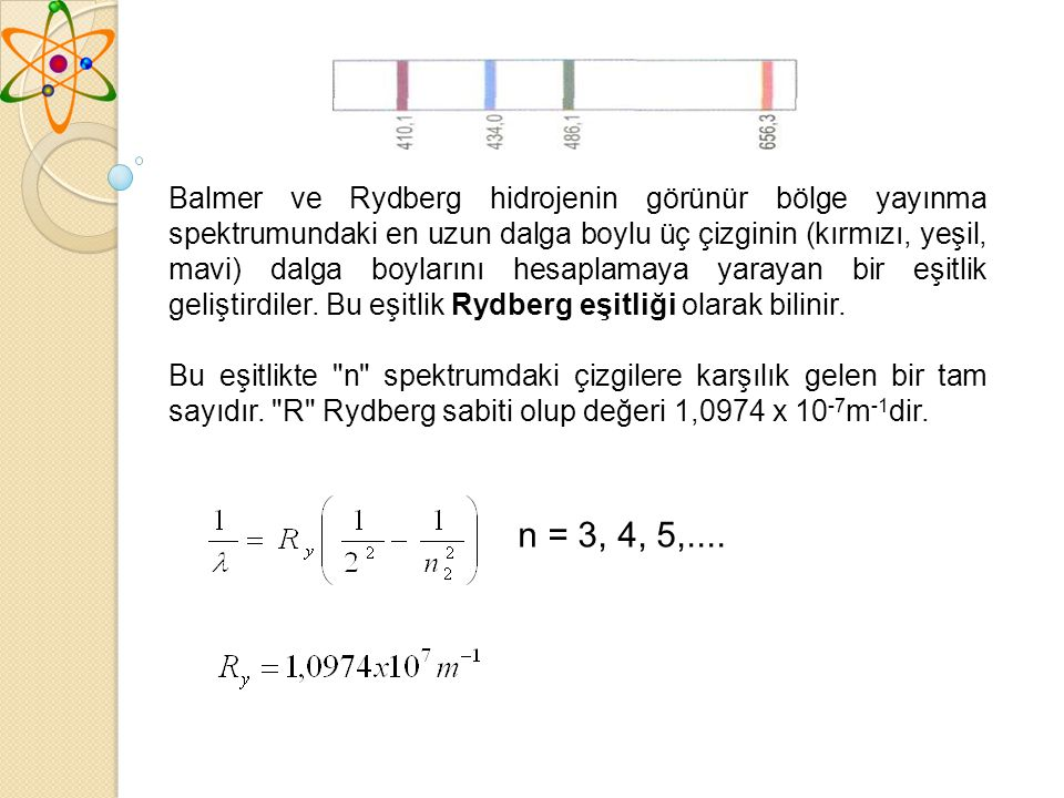 Balmer ve Rydberg hidrojenin görünür bölge yayınma spektrumundaki en uzun dalga boylu üç çizginin (kırmızı, yeşil, mavi) dalga boylarını hesaplamaya yarayan bir eşitlik geliştirdiler. Bu eşitlik Rydberg eşitliği olarak bilinir.