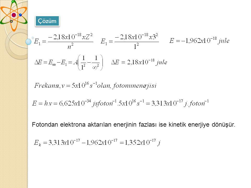 Çözüm Fotondan elektrona aktarılan enerjinin fazlası ise kinetik enerjiye dönüşür.