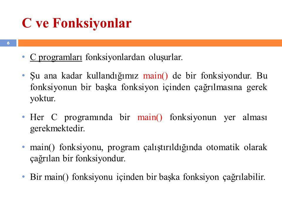 C ve Fonksiyonlar C programları fonksiyonlardan oluşurlar.
