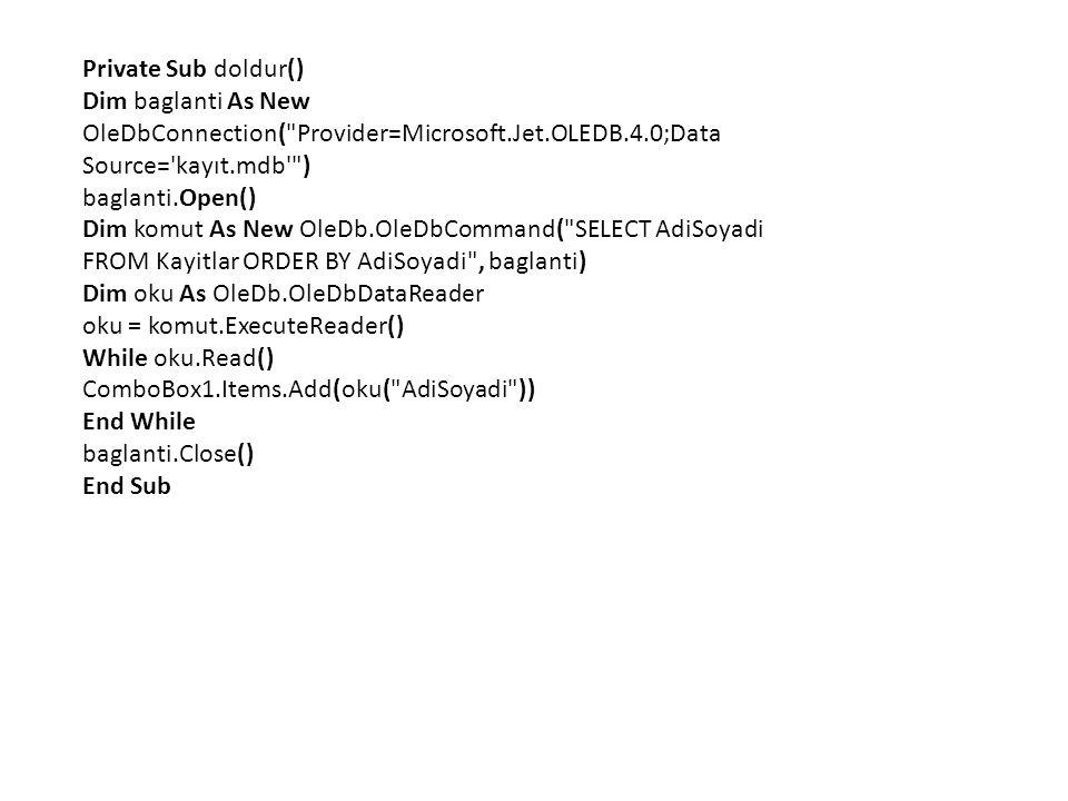 Private Sub doldur() Dim baglanti As New OleDbConnection( Provider=Microsoft.Jet.OLEDB.4.0;Data Source= kayıt.mdb )