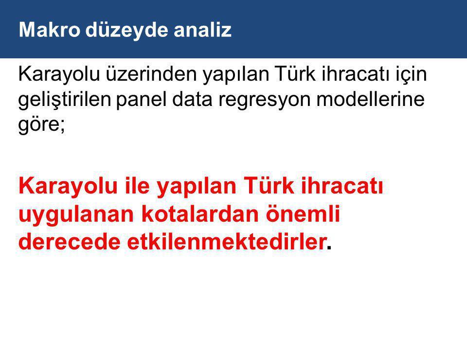 Makro düzeyde analiz Karayolu üzerinden yapılan Türk ihracatı için geliştirilen panel data regresyon modellerine göre;