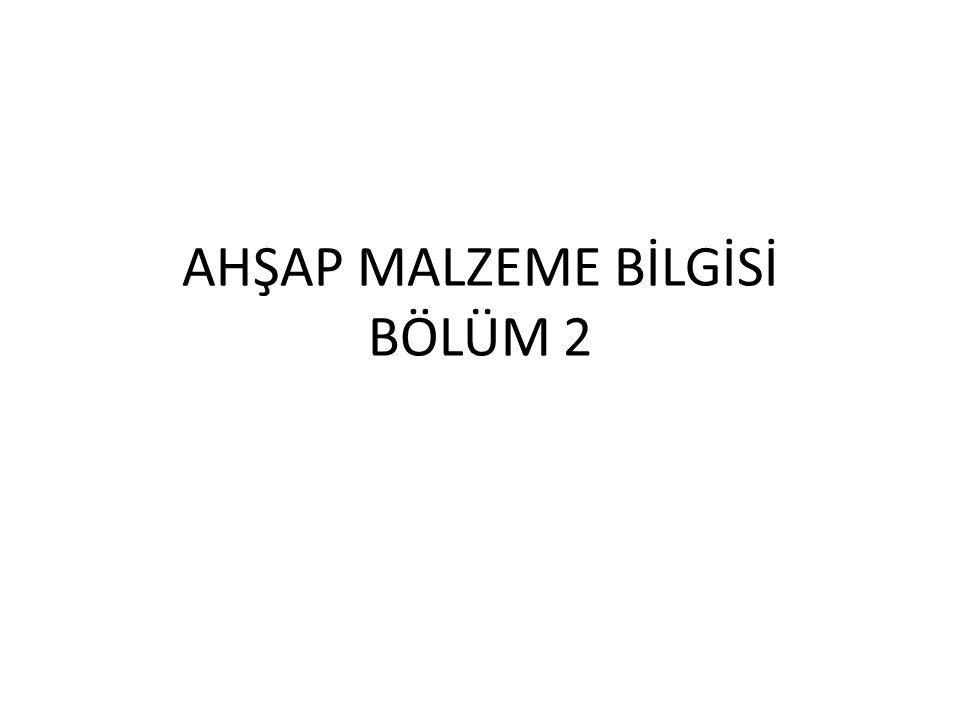 AHŞAP MALZEME BİLGİSİ BÖLÜM 2