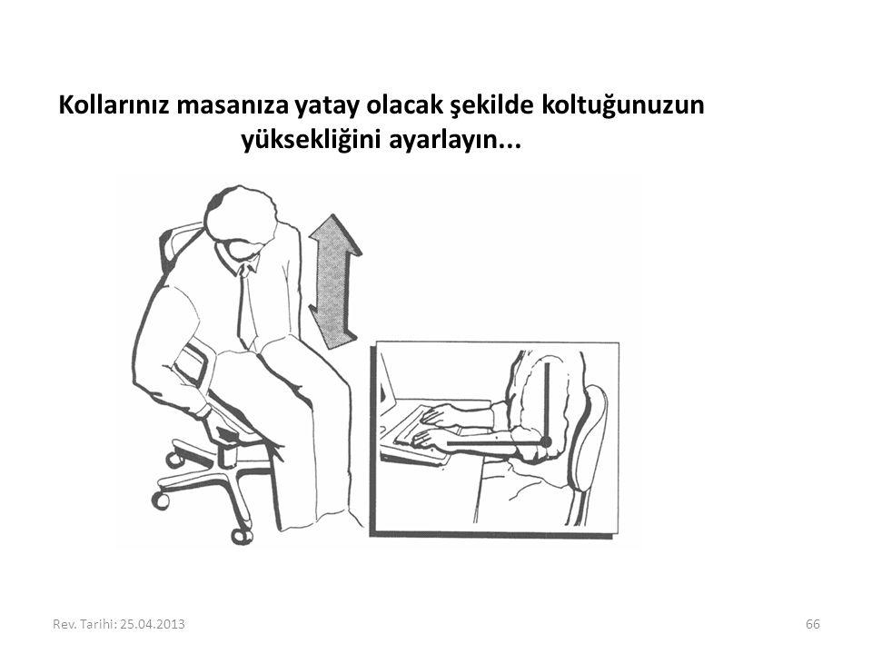 Kollarınız masanıza yatay olacak şekilde koltuğunuzun yüksekliğini ayarlayın...