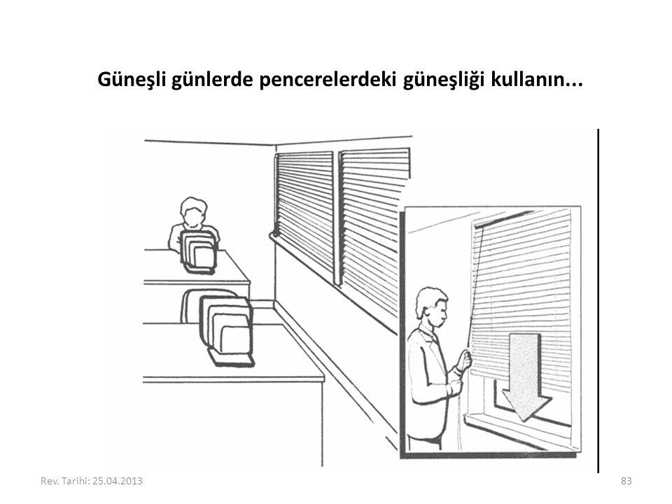 Güneşli günlerde pencerelerdeki güneşliği kullanın...