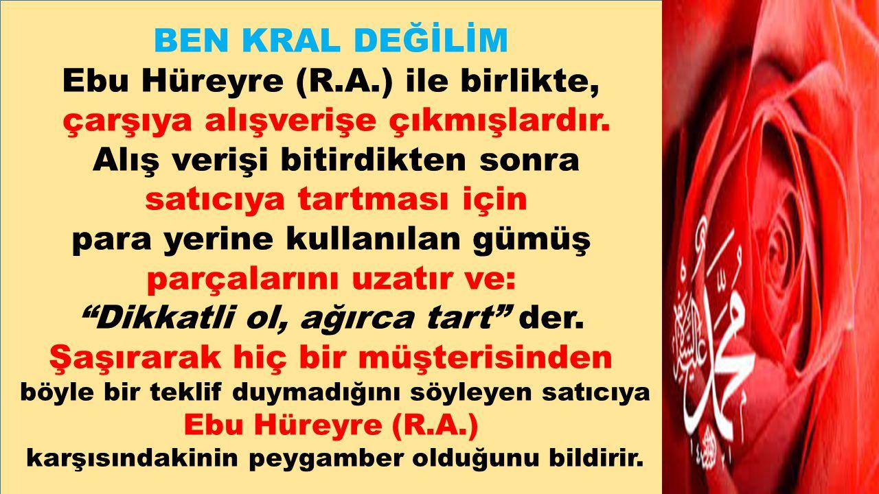 BEN KRAL DEĞİLİM Ebu Hüreyre (R.A.) ile birlikte,