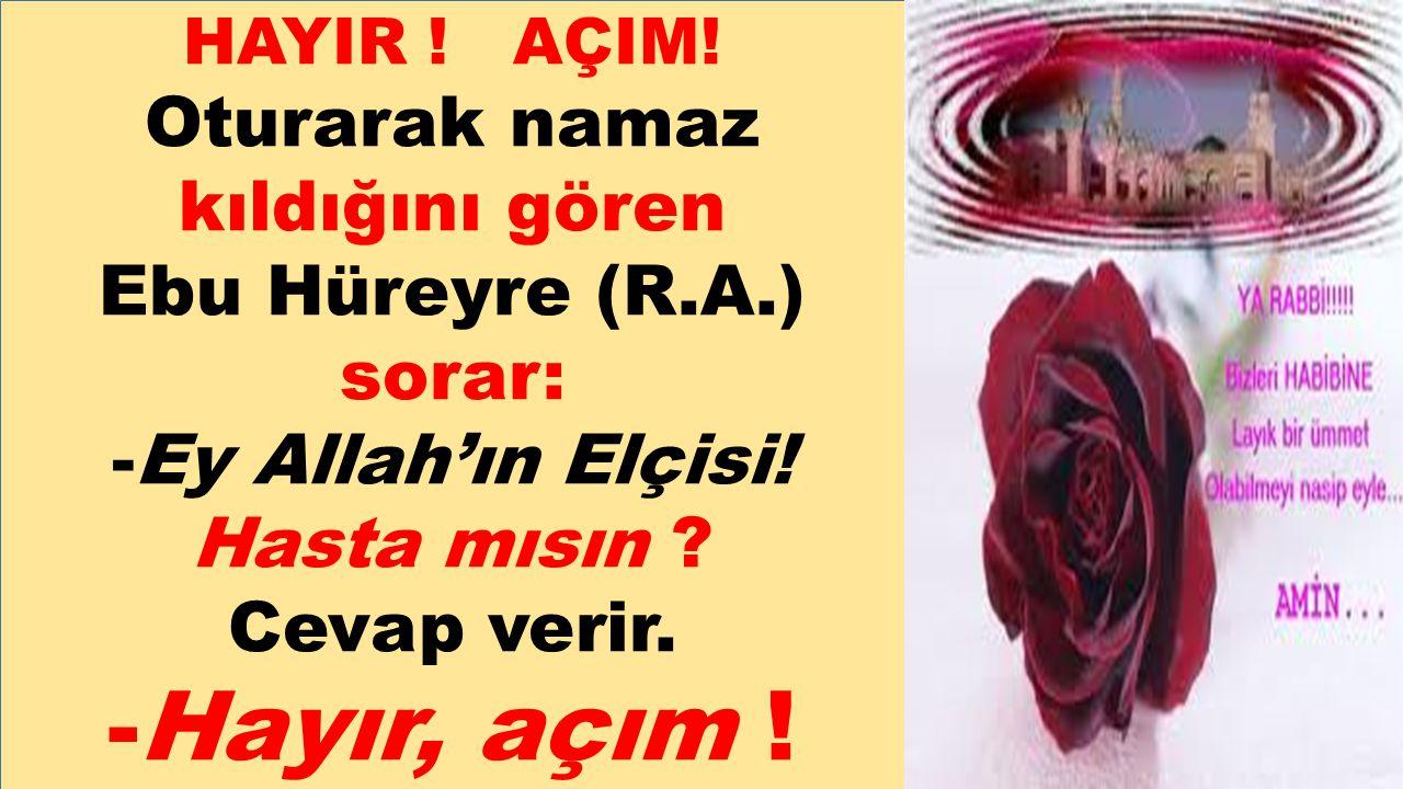 -Hayır, açım ! Ebu Hüreyre (R.A.) sorar: