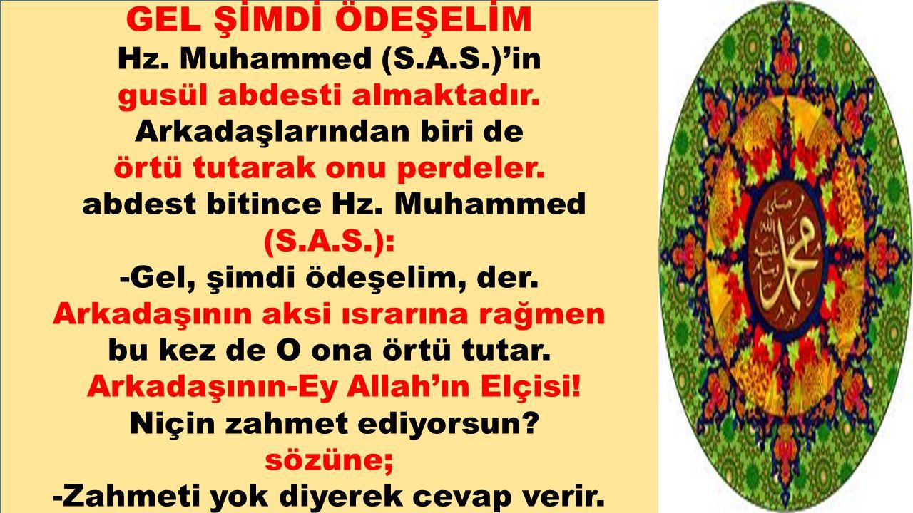 GEL ŞİMDİ ÖDEŞELİM Hz. Muhammed (S.A.S.)'in gusül abdesti almaktadır.