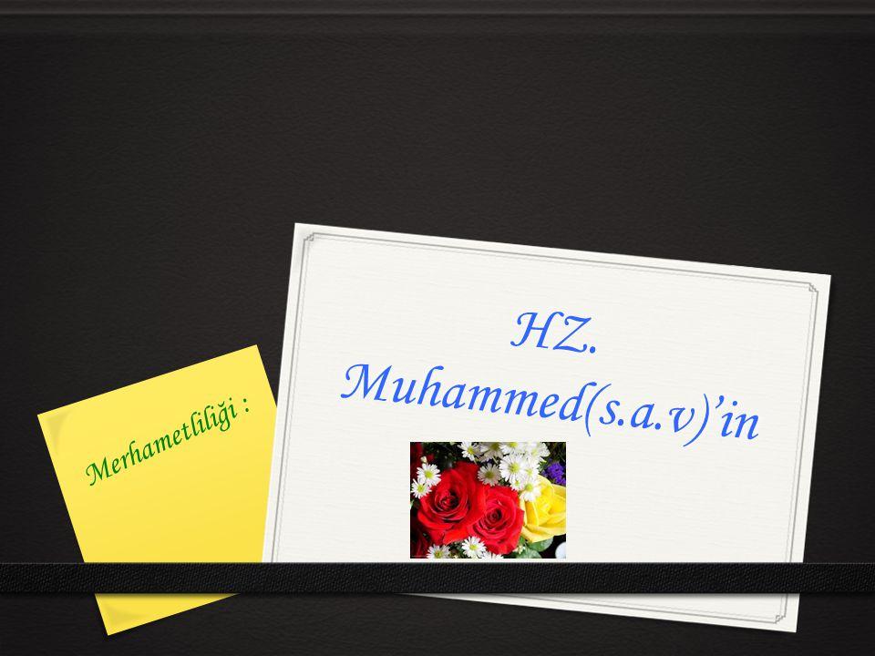 HZ. Muhammed(s.a.v)'in Merhametliliği :