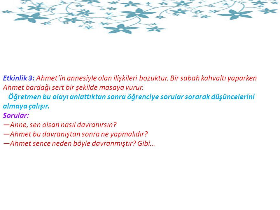 Etkinlik 3: Ahmet'in annesiyle olan ilişkileri bozuktur