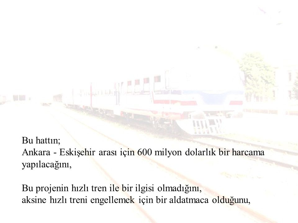 Bu hattın; Ankara - Eskişehir arası için 600 milyon dolarlık bir harcama yapılacağını, Bu projenin hızlı tren ile bir ilgisi olmadığını,