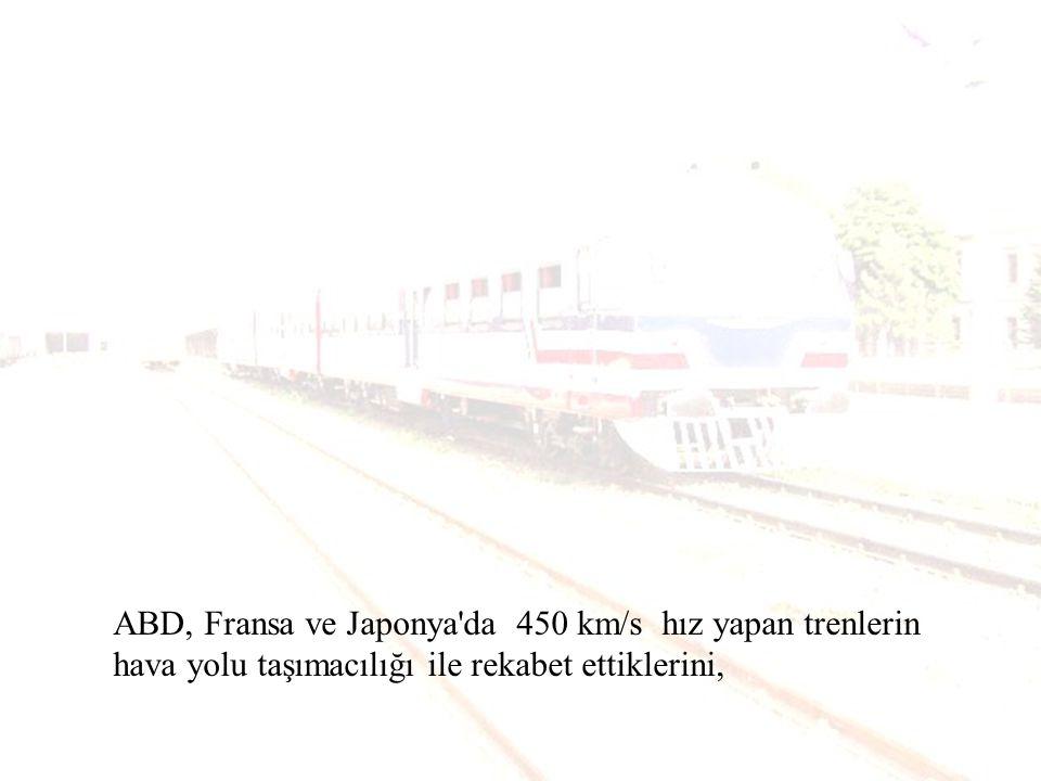 ABD, Fransa ve Japonya da 450 km/s hız yapan trenlerin