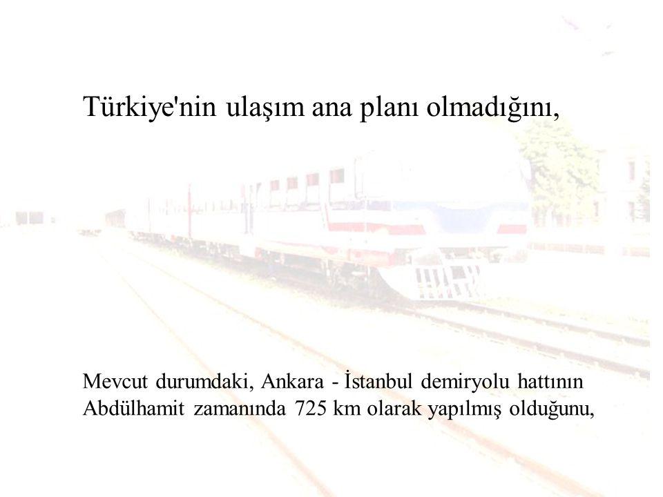 Türkiye nin ulaşım ana planı olmadığını,