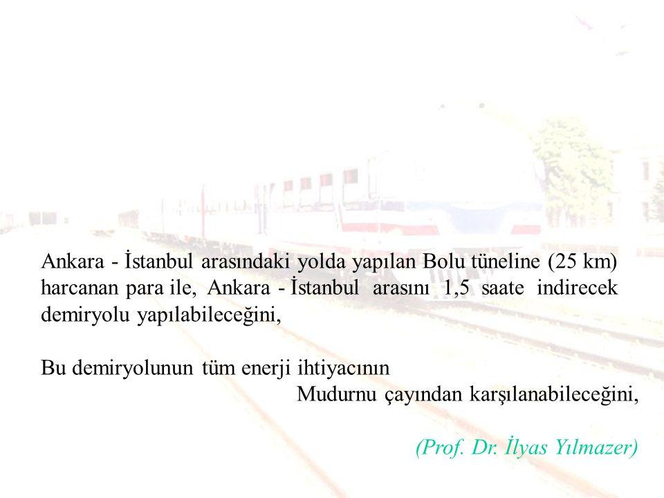 Ankara - İstanbul arasındaki yolda yapılan Bolu tüneline (25 km) harcanan para ile, Ankara - İstanbul arasını 1,5 saate indirecek demiryolu yapılabileceğini,