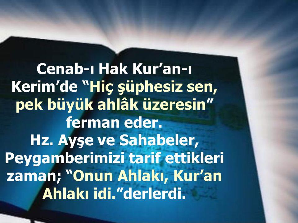 Cenab-ı Hak Kur'an-ı Kerim'de Hiç şüphesiz sen, pek büyük ahlâk üzeresin ferman eder.