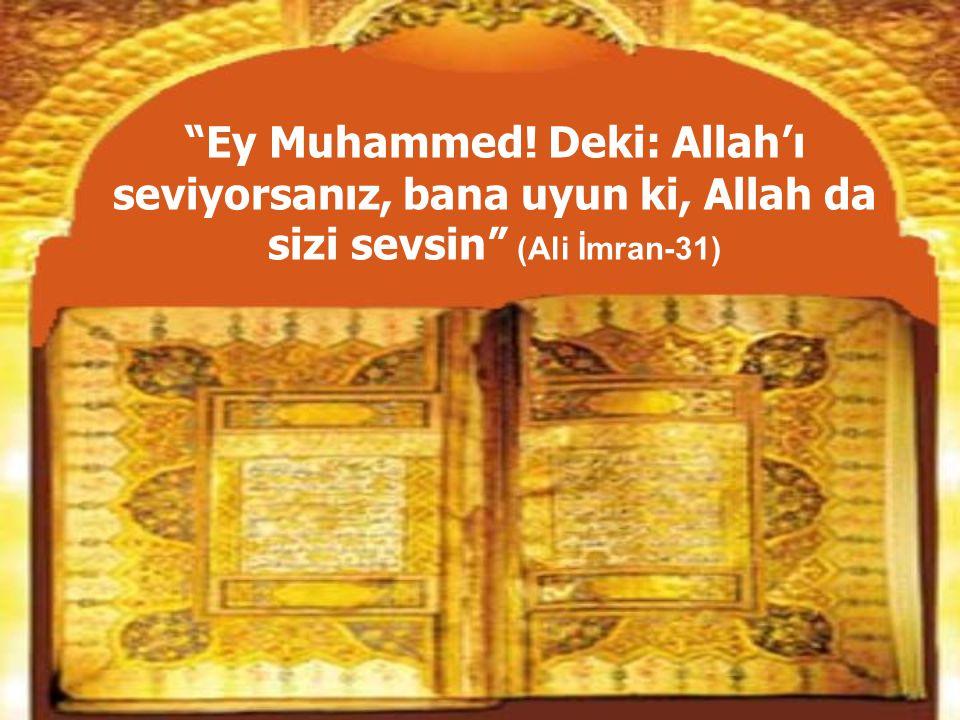 Ey Muhammed! Deki: Allah'ı seviyorsanız, bana uyun ki, Allah da sizi sevsin (Ali İmran-31)