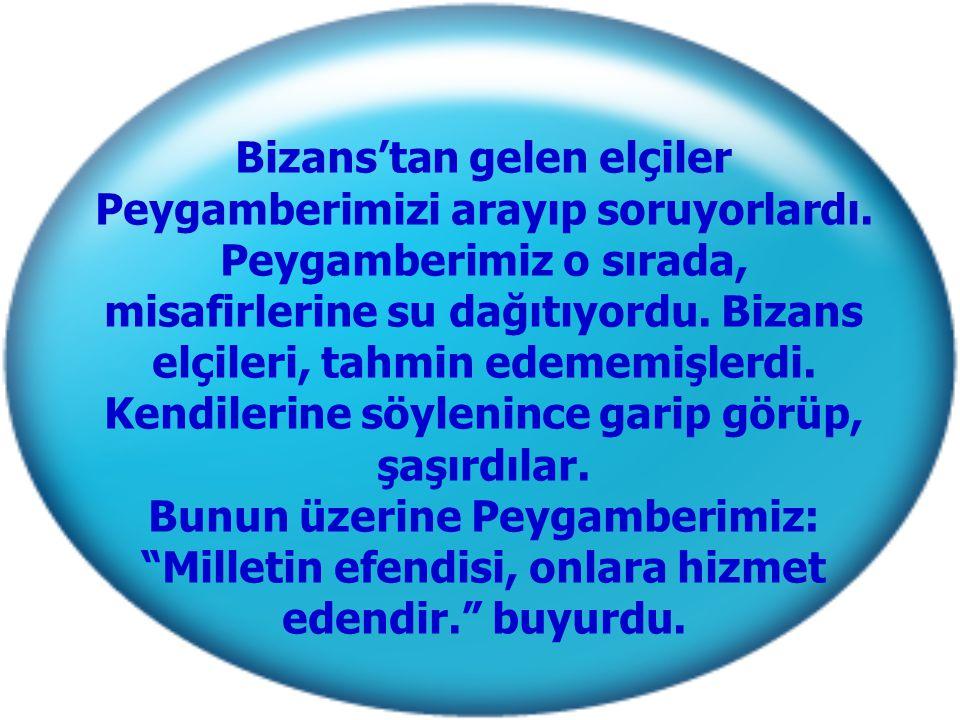 Bizans'tan gelen elçiler Peygamberimizi arayıp soruyorlardı