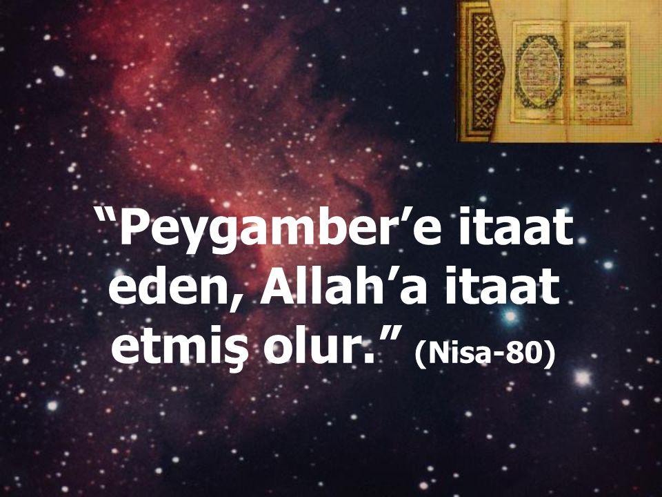 Peygamber'e itaat eden, Allah'a itaat etmiş olur. (Nisa-80)