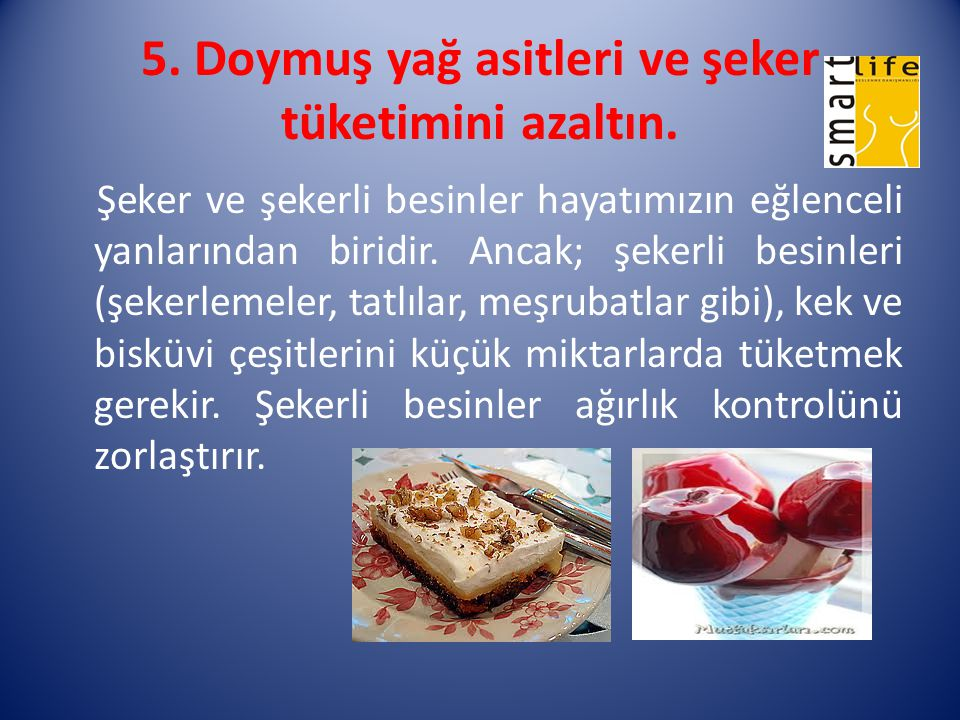 5. Doymuş yağ asitleri ve şeker tüketimini azaltın.
