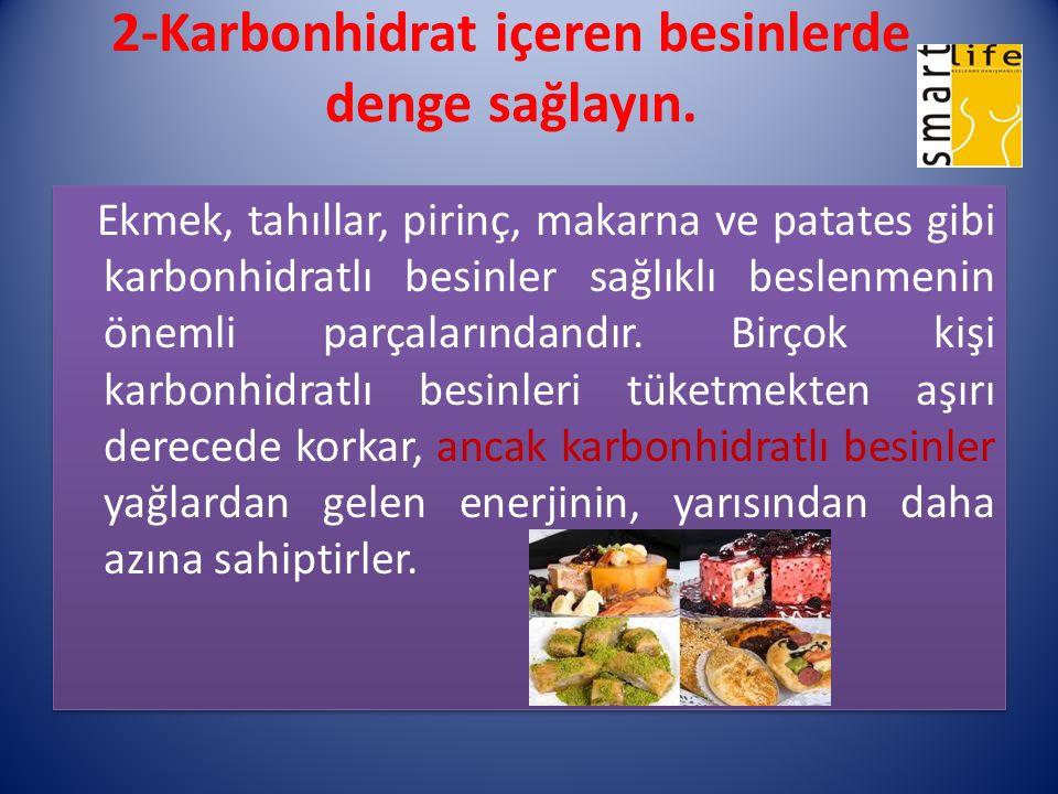 2-Karbonhidrat içeren besinlerde denge sağlayın.
