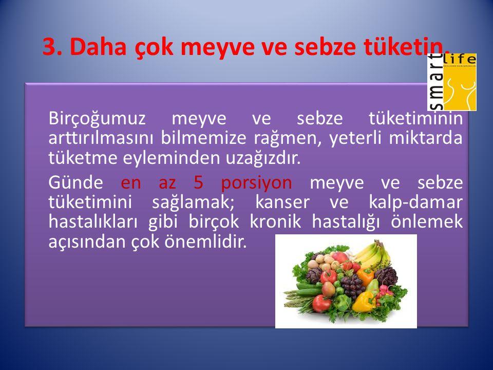 3. Daha çok meyve ve sebze tüketin.