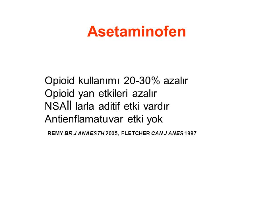Asetaminofen Opioid kullanımı 20-30% azalır Opioid yan etkileri azalır