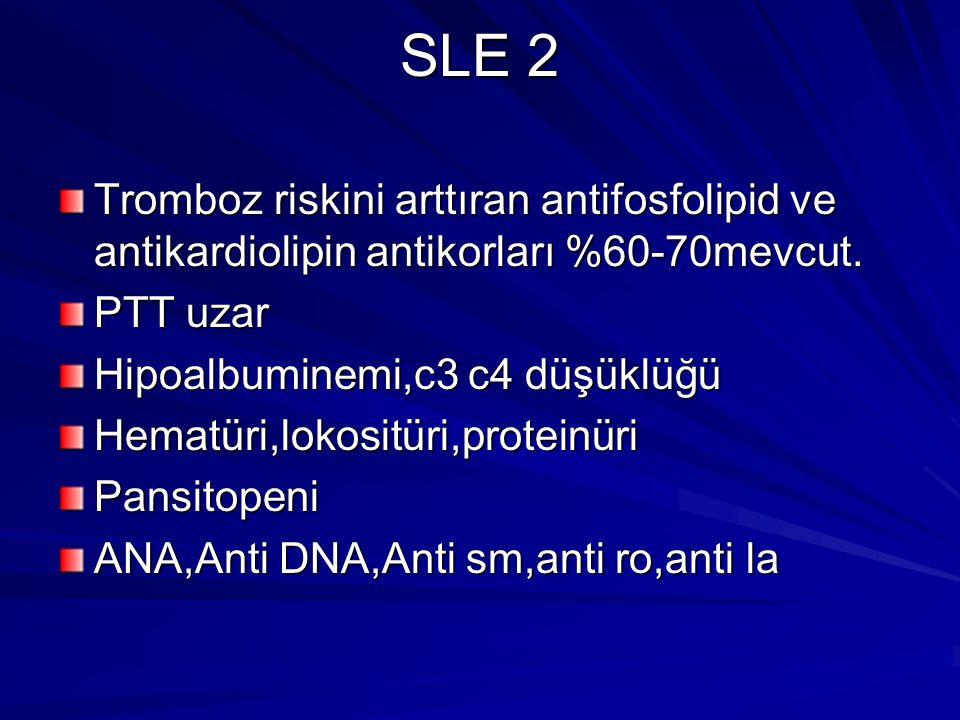 SLE 2 Tromboz riskini arttıran antifosfolipid ve antikardiolipin antikorları %60-70mevcut. PTT uzar.