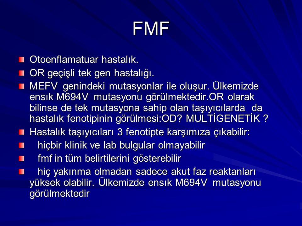 FMF Otoenflamatuar hastalık. OR geçişli tek gen hastalığı.