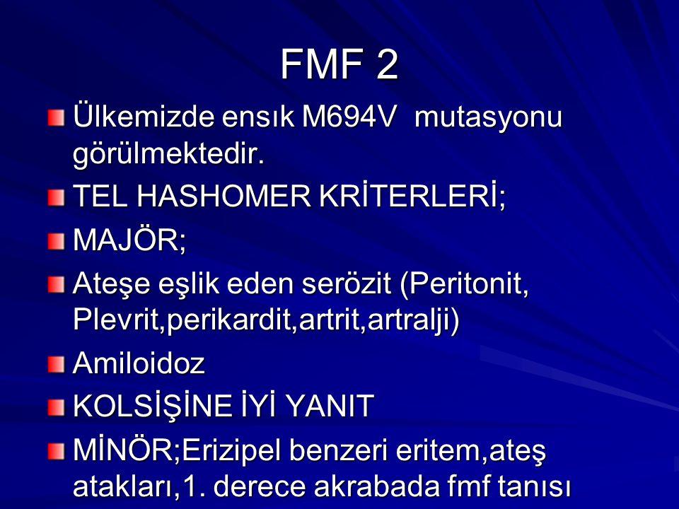 FMF 2 Ülkemizde ensık M694V mutasyonu görülmektedir.