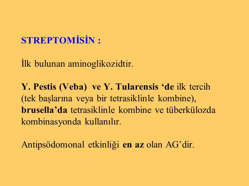 STREPTOMİSİN : İlk bulunan aminoglikozidtir. Y. Pestis (Veba) ve Y