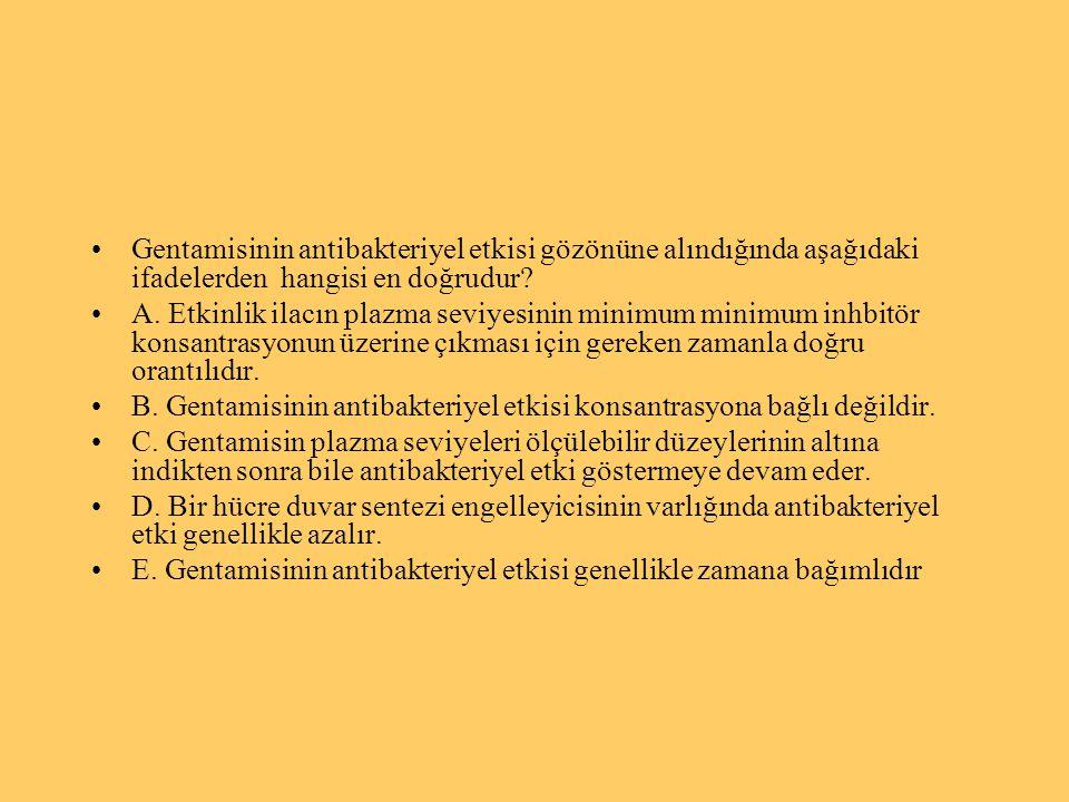 Gentamisinin antibakteriyel etkisi gözönüne alındığında aşağıdaki ifadelerden hangisi en doğrudur