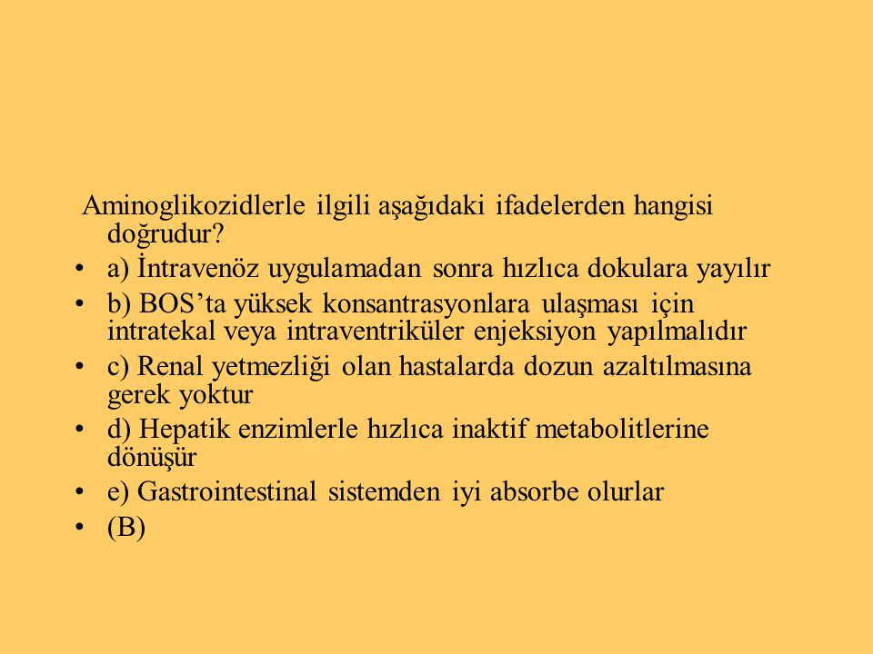 Aminoglikozidlerle ilgili aşağıdaki ifadelerden hangisi doğrudur