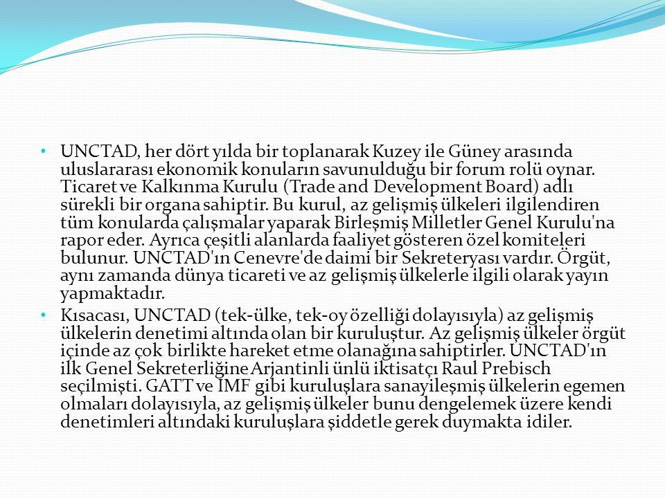 UNCTAD, her dört yılda bir toplanarak Kuzey ile Güney arasında uluslararası ekonomik konuların savunulduğu bir forum rolü oynar. Ticaret ve Kalkınma Kurulu (Trade and Development Board) adlı sürekli bir organa sahiptir. Bu kurul, az gelişmiş ülkeleri ilgilendiren tüm konularda çalışmalar yaparak Birleşmiş Milletler Genel Kurulu na rapor eder. Ayrıca çeşitli alanlarda faaliyet gösteren özel komiteleri bulunur. UNCTAD ın Cenevre de daimi bir Sekreteryası vardır. Örgüt, aynı zamanda dünya ticareti ve az gelişmiş ülkelerle ilgili olarak yayın yapmaktadır.